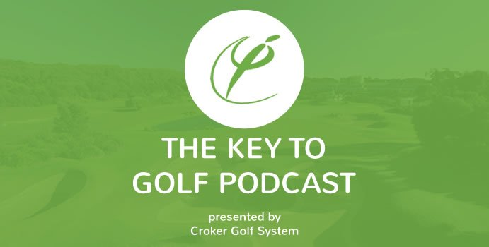 Key To Golf Podcast: An introduction to the Croker Golf System